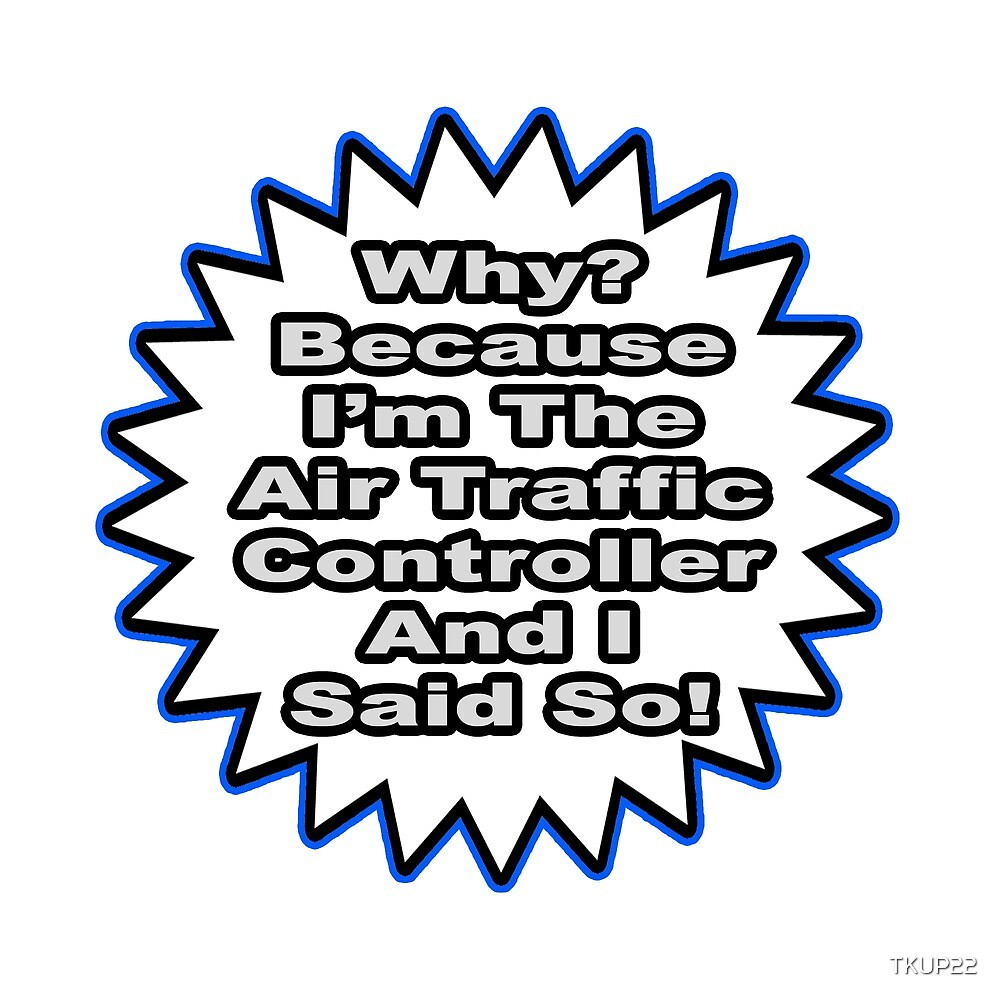 Air Traffic Controller Joke .. Because I Said So by TKUP22
