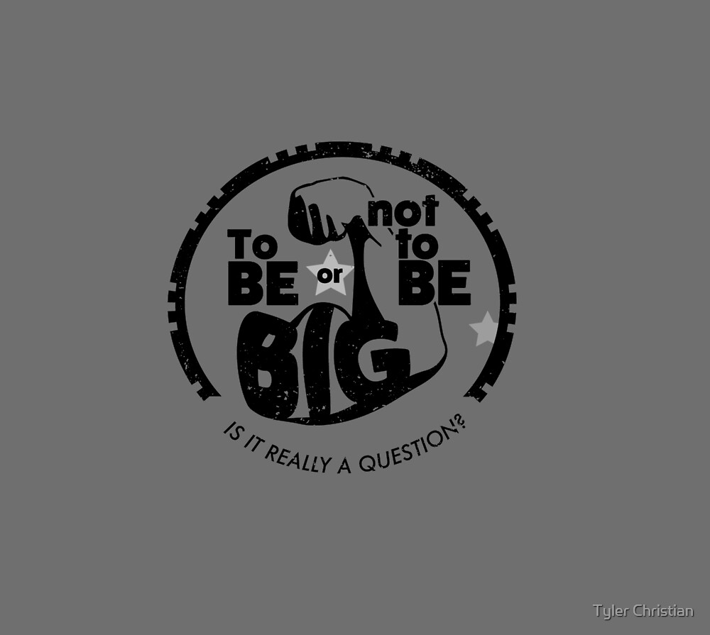 To Be or Not to Be, Big by Tyler Christian