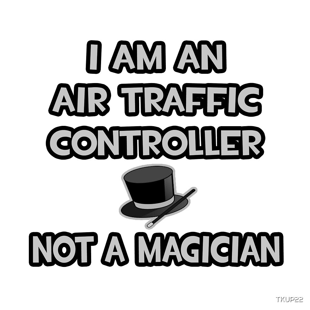 I Am An Air Traffic Controller, Not A Magician by TKUP22