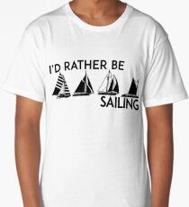 I'D RATHER BE SAILING SAIL BOAT SAILBOAT YACHT YACHTING ID Long T-Shirt