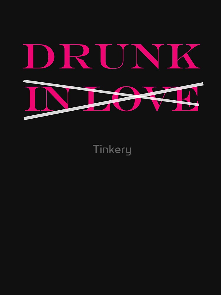 """Drunk in Love -  The """"in love"""" part is optional - Bachelorette Party by Tinkery"""