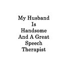 My Husband Is Handsome And A Great Speech Therapist  by supernova23