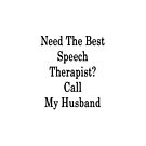 Need The Best Speech Therapist? Call My Husband  by supernova23