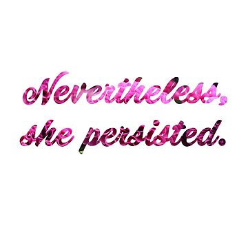 Nevertheless, she persisted (floral/script) by starkle