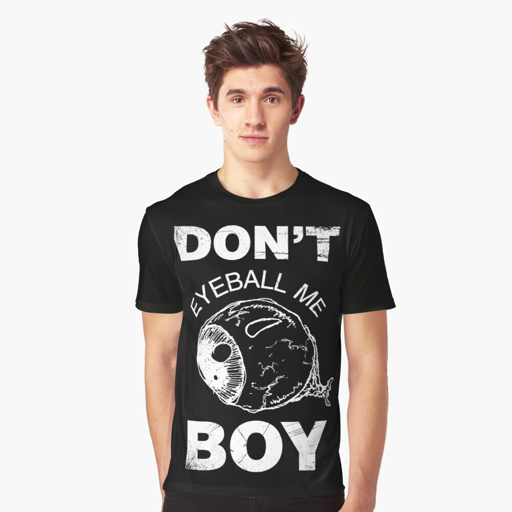 Don't Eye Me Boy ! Graphic T-Shirt Front