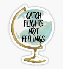 catch flights not feelings globe Sticker