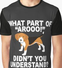 """What Part Of """"Aroo!"""" Didn't You Understand? Graphic T-Shirt"""