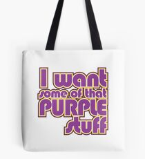 I want some of that purple stuff Tote Bag