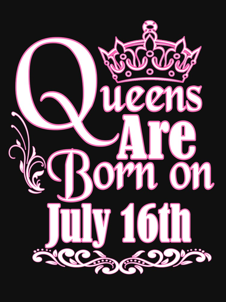 Queens Are Born On July 16th Funny Birthday T-Shirt by matt76c