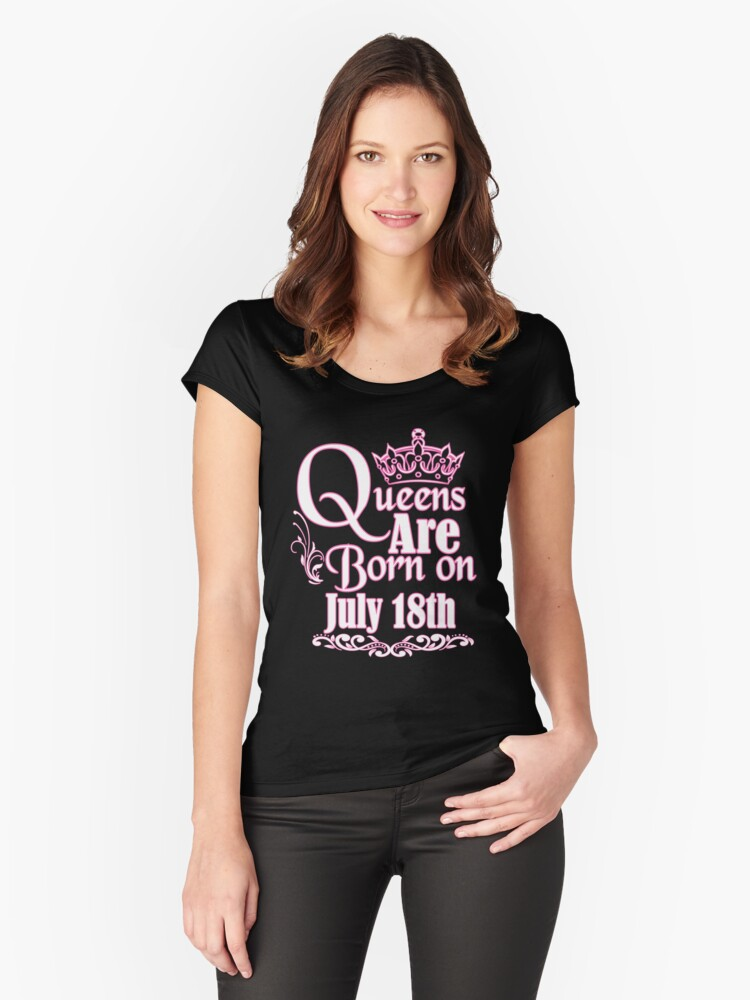 Queens Are Born On July 18th Funny Birthday T-Shirt Women's Fitted Scoop T-Shirt Front