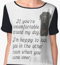 If You Are Uncomfortable Around My Dog Chiffon Top