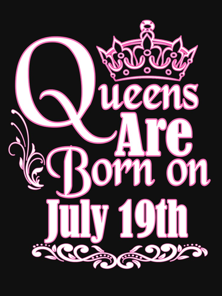Queens Are Born On July 19th Funny Birthday T-Shirt by matt76c
