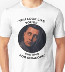 You Look Like You're Waiting For Someone Unisex T-Shirt