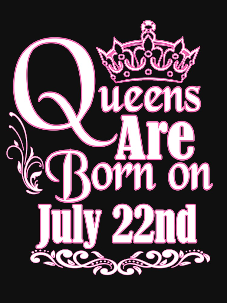 Queens Are Born On July 22nd Funny Birthday T-Shirt by matt76c