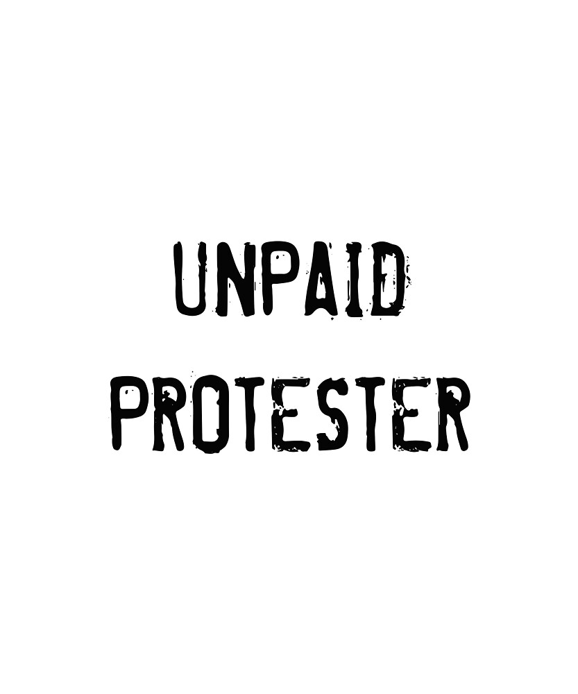 Unpaid Protester by CreativeStrike