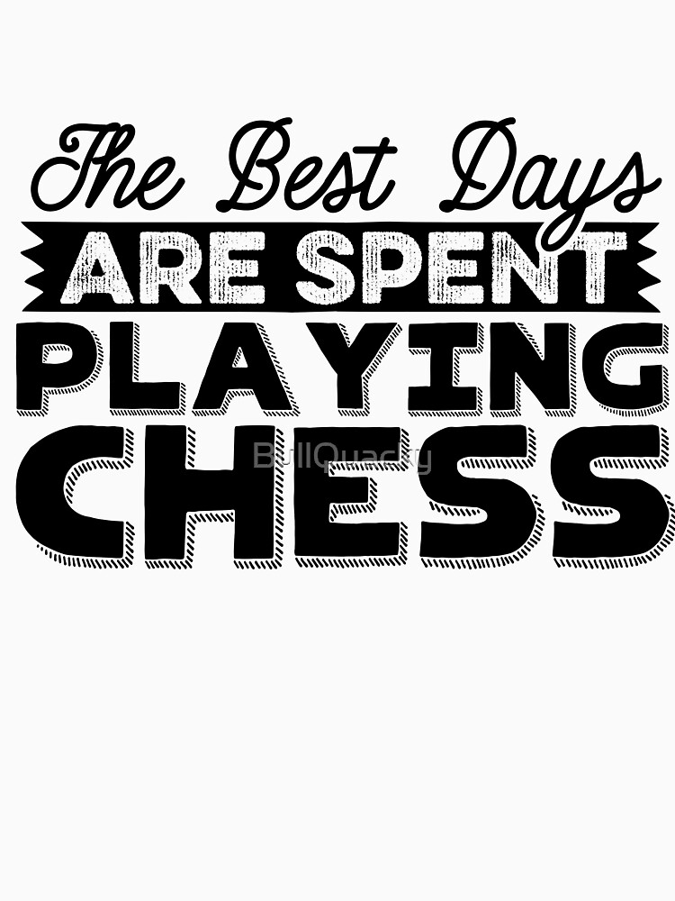The Best Days Are Spent Playing Chess - Funny Saying  by BullQuacky