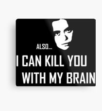 I can kill you with my brain Metal Print