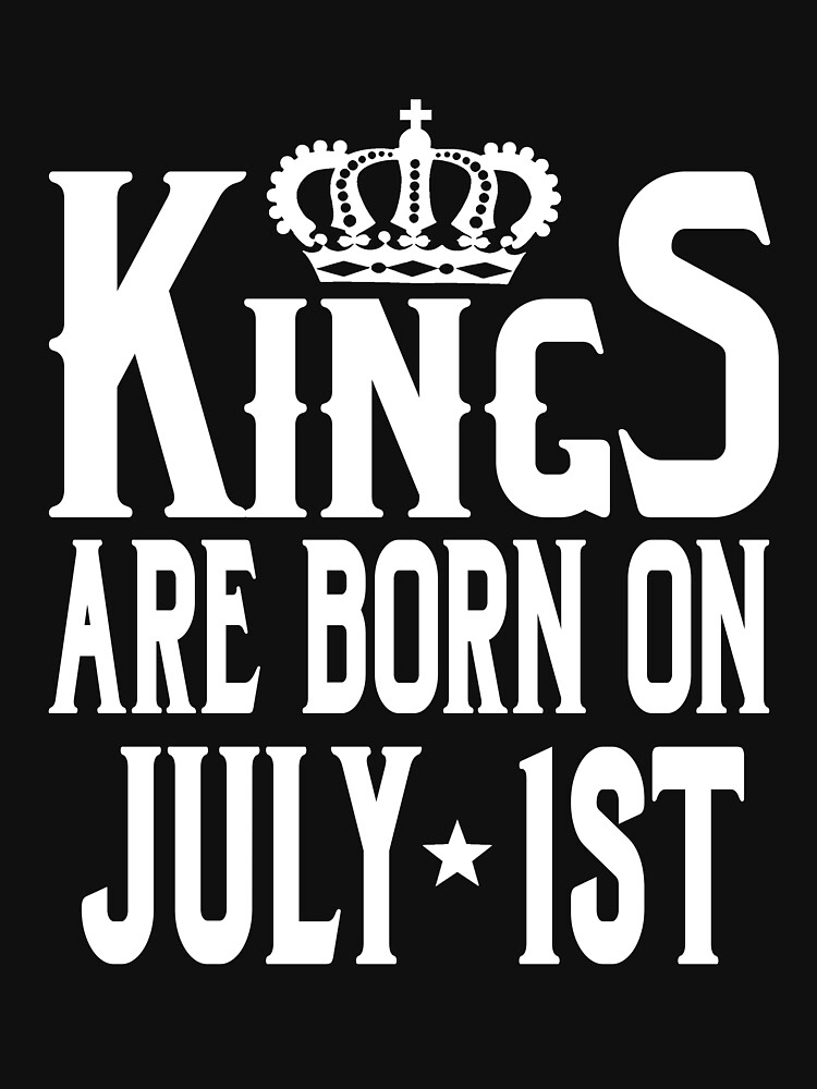 Kings Are Born On July 1st Funny Birthday T-Shirt by matt76c