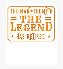 The Man The Myth The Legend - Has Retired  Photographic Print