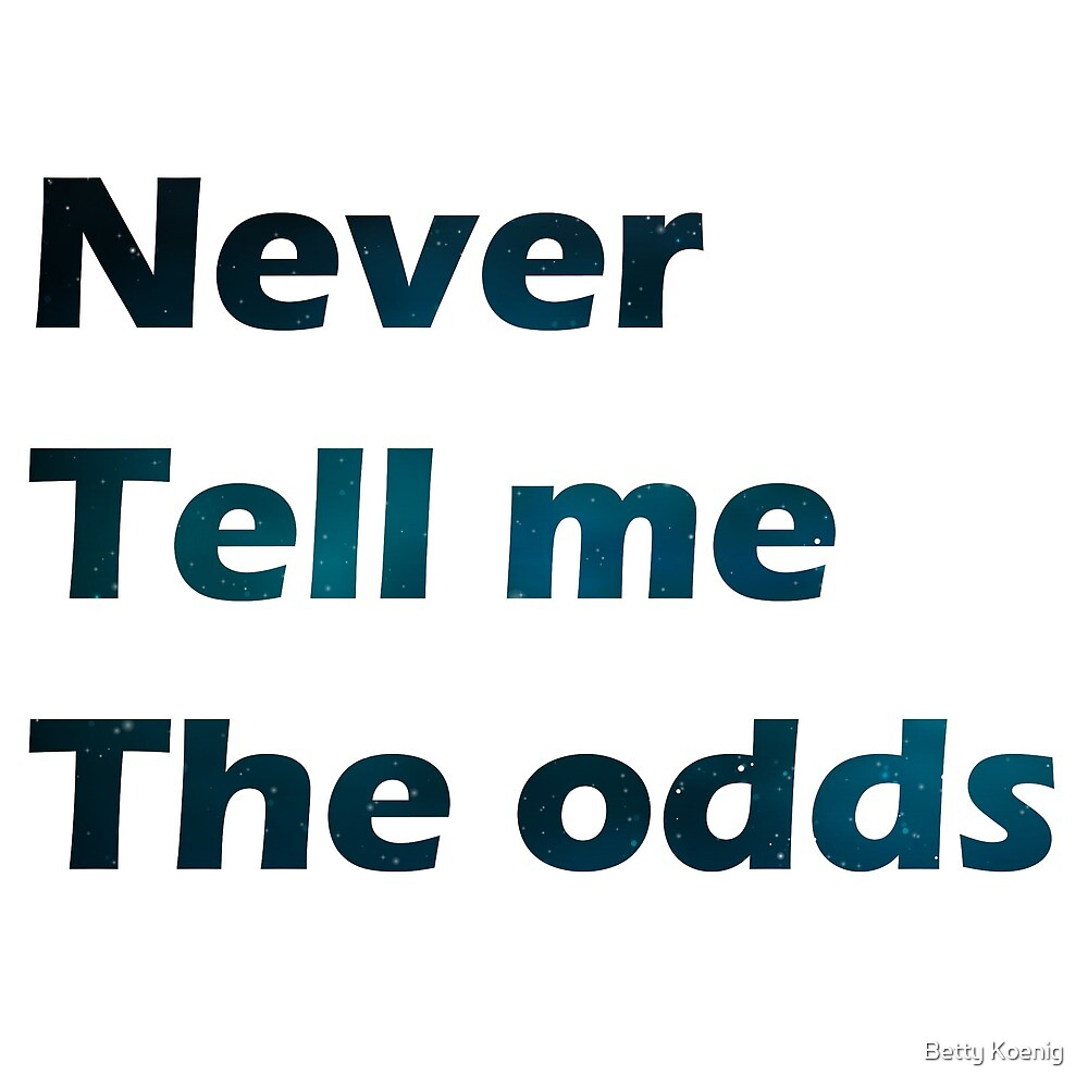 Never Tell Me The Odds by Betty Koenig