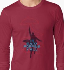 bafd8d585 I m Mary Poppins Y all Long Sleeve T-Shirt