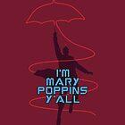 I'm Mary Poppins Y'all by telltalegta