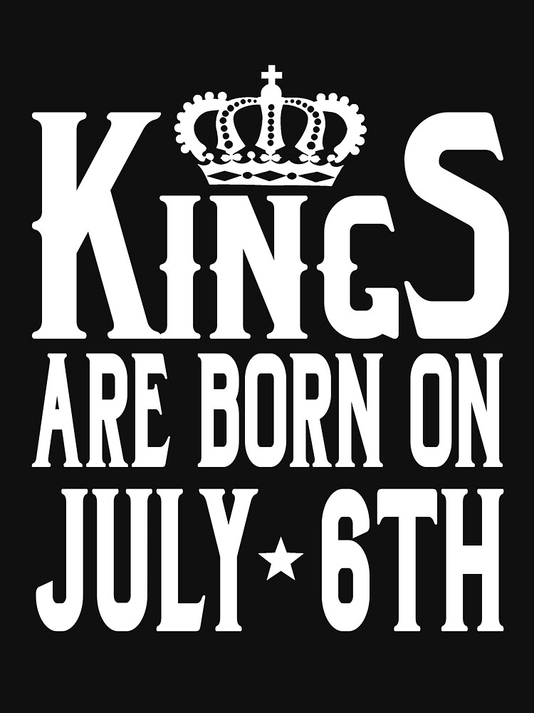 Kings Are Born On July 6th Funny Birthday T-Shirt by matt76c