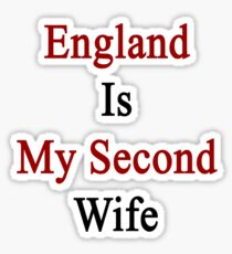 England Is My Second Wife  Sticker