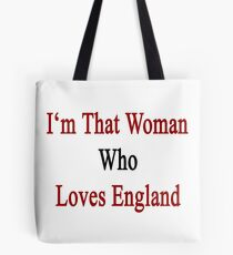 I'm That Woman Who Loves England  Tote Bag