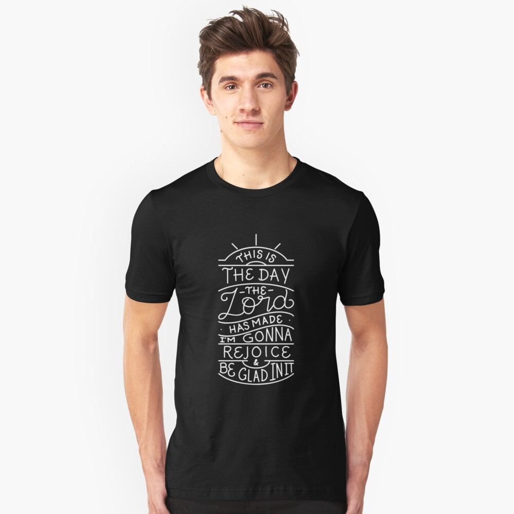 This is the day the lord has made - Rejoice Be Glad - Christian Bible Verse Unisex T-Shirt Front