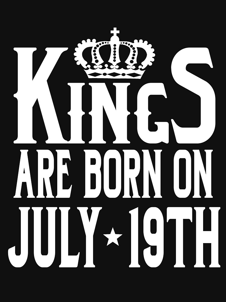 Kings Are Born On July 19th Funny Birthday T-Shirt by matt76c