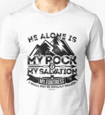 He alone is my rock and my salvation, my fortress;  I shall not be greatly shaken T-Shirt