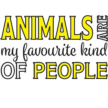 Animal Funny Design - Animals Are My Favourite Kind Of People  by kudostees