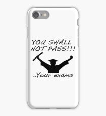 YOU SHALL NOT PASS! .. Your exams iPhone Case/Skin