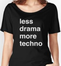 Less drama more techno Women's Relaxed Fit T-Shirt
