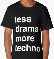 Less drama more techno Long T-Shirt