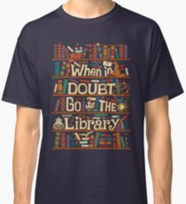 When in doubt go to the library shirt Classic T-Shirt