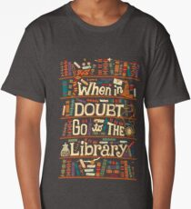 When in doubt go to the library shirt Long T-Shirt