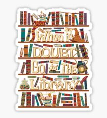 When in doubt go to the library shirt Sticker