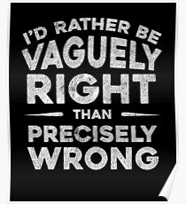 I'd Rather Be Vaguely Right  Funny Quote  Poster