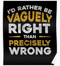 I'd Rather Be Vaguely Right Than Precisely Wrong Poster
