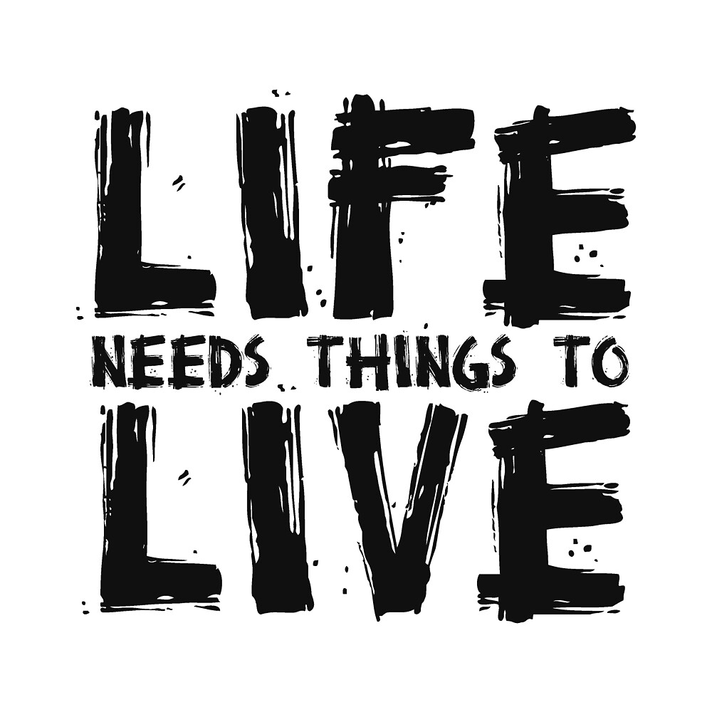 LIFE NEEDS THINGS TO LIVE (Black) - Critical Role Fan Design by enduratrum