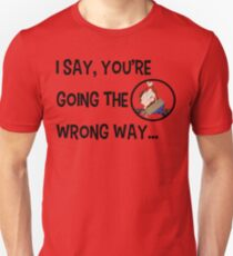 I Say, You're Going the Wrong Way... Unisex T-Shirt