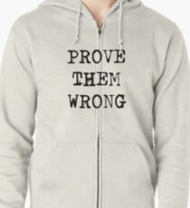 PROVE THEM WRONG Zipped Hoodie
