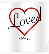 LOVED -1 JOHN 4:9 Poster