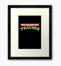 Super Awesome Ninja Teacher Parody Framed Print