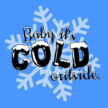 Baby it's Cold Outside by EIDO