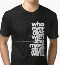 whoever dies with the most stuff wins Tri-blend T-Shirt