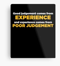 Good Judgement Funny Quote  Metal Print