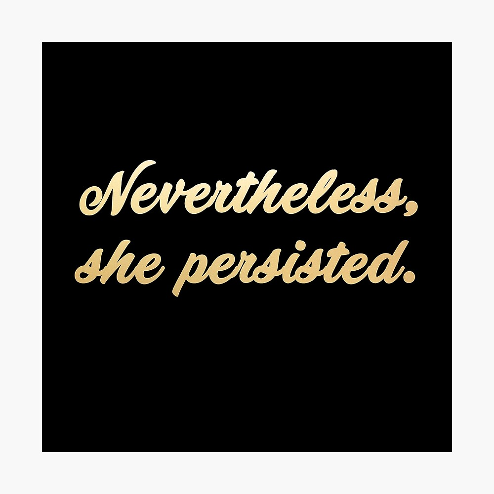 Nevertheless, she persisted (gold/black) Photographic Print